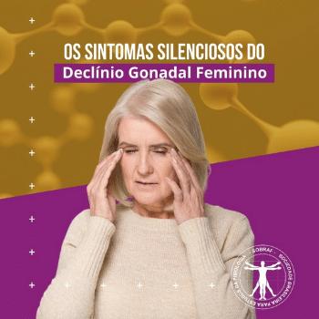 Os sintomas silenciosos do Declínio Gonadal Feminino